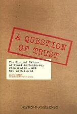A Question of Trust : The Crucial Nature of Trust in Business, Work and Life...