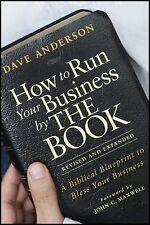 How to Run Your Business by the Book : A Biblical Blueprint to Bless Your...