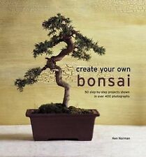 Create Your Own Bonsai : 50 Step-By-Step Projects Shown in over 400...