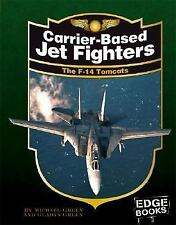 Carrier-Based Jet Fighters: The F-14 Tomcats (Edge Books)