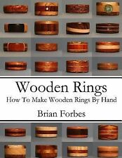Wooden Rings : How to Make Wooden Rings by Hand by Brian Forbes (2014,...