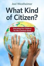 What Kind of Citizen? : Educating Our Children for the Common Good by Joel...