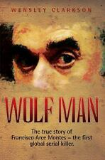 Wolf Man: The first global serial killer by Wensley Clarkson 2008 PB True Crime