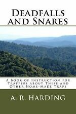 Deadfalls and Snares : A Book of Instruction for Trappers about These and...