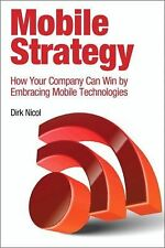 IBM Press Ser.: Mobile Strategy : How Your Company Can Win by Embracing...