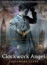 The Infernal Devices 1: Clockwork Angel By Cassandra Clare. 9781406330342