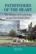 Pathfinders of the Heart : The History of Cardiology at the Cleveland Clinic...