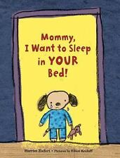 Mommy, I Want to Sleep in Your Bed! by Ziefert, Harriet