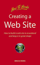 Creating a Web Site: How to Build a Web Site in a Weekend and Keep It in Good Sh