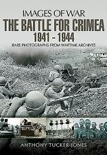 Images of War: The Battle for the Crimea 1941 - 1944 by Anthony Tucker-Jones...