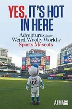 Yes, It's Hot in Here : Adventures in the Weird, Woolly World of Sports...
