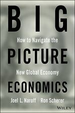 Big Picture Economics How to Navigate the New Global Economy by Naroff & Scherer
