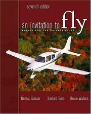 An Invitation to Fly : Basics for the Private Pilot by Sanford Gum, Dennis...