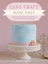 Cake Craft Made Easy : Step-by-Step Sugarcraft Techniques for 16 Vintage-Insp.
