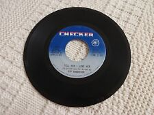 KIP ANDERSON TELL HER I LOVE HER/WOMAN HOW DO YOU MAKE ME LOVE YOU CHECKER 1136