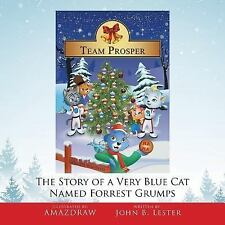 Team Prosper : The Story of a Very Blue Cat Named Forrest Grumps by John B....