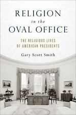 Religion in the Oval Office : The Religious Lives of American Presidents by...