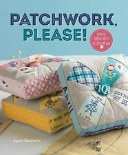 Patchwork, Please!: Colorful Zakka Projects to Stitch and Give