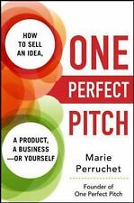 One Perfect Pitch: How to Sell Your Idea, Your Product, Your Business--or Yourse