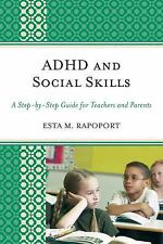 ADHD and Social Skills: A Step-by-Step Guide for Teachers and Parents, Rapoport,