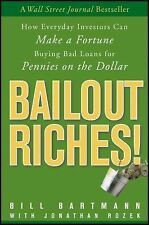Bailout Riches!: How Everyday Investors Can Make a Fortune Buying Bad Loans for