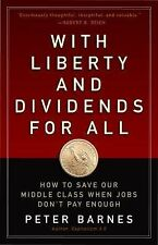 With Liberty and Dividends for All : How to Save Our Middle Class When Jobs...