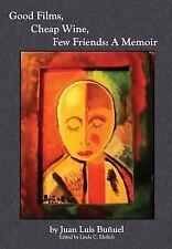 Good Films, Cheap Wine, Few Friends : A Memoir by Juan Luis Bunuel (2014,...