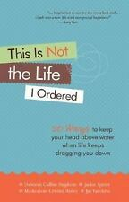 This Is Not the Life I Ordered : 50 Ways to Keep Your Head above Water When L...