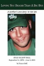 Loving You Bigger Than A Big Bus: A Mother's Love Story To Her Son, Bell, Susan,