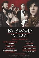 By Blood We Live by Lillith Saintcrow, Kelley Armstrong, L. A. Banks and Step...