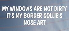 MY WINDOWS ARE NOT DIRTY IT'S MY BORDER COLLIE'S NOSE ART Funny Car Dog Sticker
