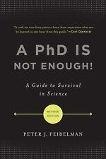A PhD Is Not Enough!: A Guide to Survival in Science by Feibelman, Peter J.