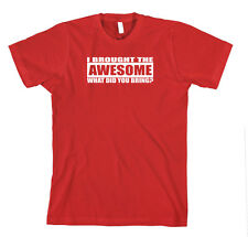 I Brought The Awesome What Did You Bring Funny Unisex T-Shirt Tee Shirt Top