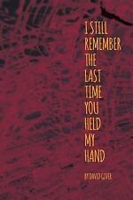 I Still Remember the Last Time You Held My Hand by David Giver (2016, Paperback)