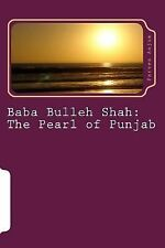 Muslim Thought Ser.: Baba Bulleh Shah: the Pearl of Punjab : Selective Kafis...