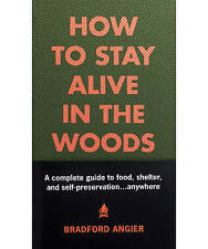 How to Stay Alive in the Woods: A Complete Guide to Food, Shelter and...