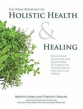 The Home Reference to Holistic Health and Healing: Easy-to-U