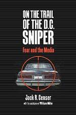 On the Trail of the D.C. Sniper: Fear and the Media by Censer, Jack R. -Hcover