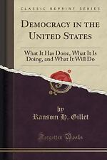 Democracy in the United States : What It Has Done, What It Is Doing, and What...