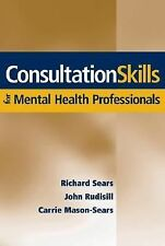 Consultation Skills for Mental Health Professionals by Richard W. Sears, John...