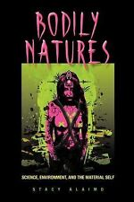 Bodily Natures : Science, Environment, and the Material Self by Stacy Alaimo...