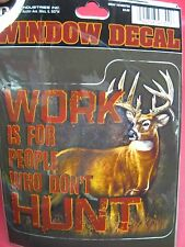 """Buck Wear Vinyl Deer Hunting Decal 5.5"""" x 6"""" """"Work is for people who don't HUNT"""""""