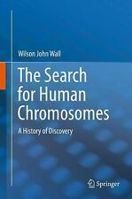 The Search for Human Chromosomes : A History of Discovery by Wilson John Wall...