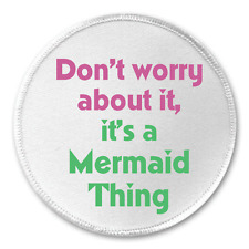 "Don't worry about it, it's a Mermaid Thing 3"" Sew On Patch Cute Funny Humor"