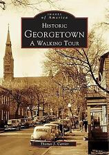 Historic Georgetown: A Walking Tour (Images of America) by Carrier, Thomas J.