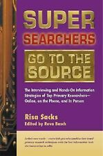 Super Searchers Go to the Source: The Interviewing and Hands-On Inform-ExLibrary