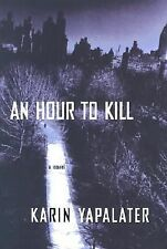 First Edition - An Hour to Kill : A Novel by Karin Yapalater (2003, Hardcover)
