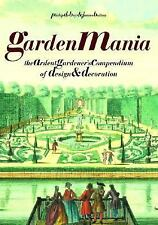 Garden Mania: The Ardent Gardener's Compendium of Design and-ExLibrary