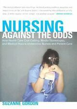 Nursing Against the Odds : How Health Care Cost Cutting, Media Stereotypes, and