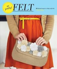 So Pretty! Felt : 24 Stylish Projects to Make with Felt by Amy Palanjian (2013)